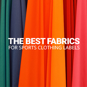 What Are The Best Fabrics For Sports Clothing Labels?