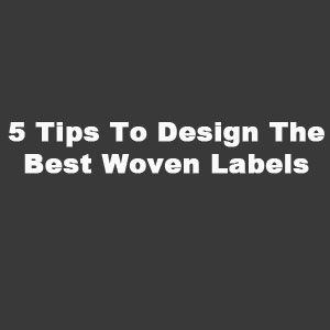 5 Tips To Design The Best Woven Labels