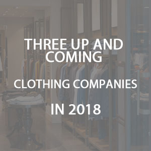 Three Up And Coming Clothing Companies In 2018