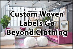 Custom Woven Labels Go Beyond Clothing_edited
