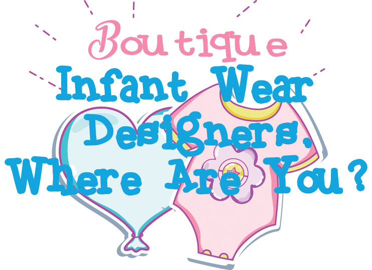 Boutique Infant Wear Designers, Where Are You?
