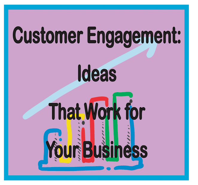 Customer Engagement: Ideas That Work for Your Business